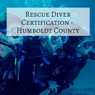 5 – Rescue Diver Certification – Humboldt County